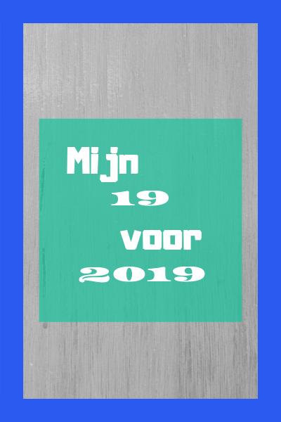 Goede Voornemens – Mijn 19 voor 2019