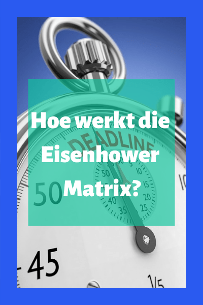Hoe werkt die Eisenhower Matrix?